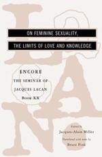 The Seminar of Jacques Lacan. Book 20 On Feminine Sexuality, the Limits of Love and Knowledge - Jacques Lacan, Jacques-alain Miller, Bruce Fink