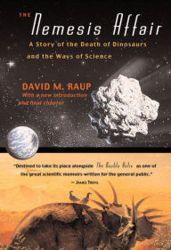 The Nemesis Affair: A Story of the Death of the Dinosaurs and the Ways of Science - David M. Raup