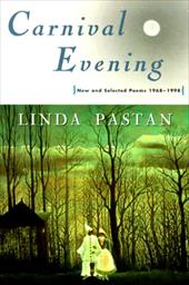 Carnival Evening: New and Selected Poems 1968-1998 - Pastan, Linda