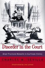 Disorder in the Court - Great Fractured Moments in Courtroom History Rei - Charles M Sevilla