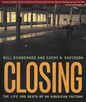 Closing: The Life and Death of an American Factory - Bamberger, William L. / Davidson, Cathy N. / Bamberger, Bill