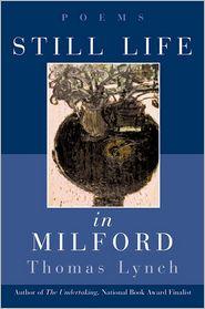 Still Life in Milford: Poems - Thomas Lynch