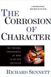 The Corrosion of Character: The Personal Consequences of Work in the New Capitalism - Sennett, Richard