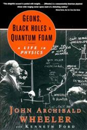 Geons, Black Holes, and Quantum Foam: A Life in Physics - Wheeler, John Archibald / Ford, Kenneth