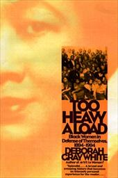 Too Heavy a Load: Black Women in Defense of Themselves, 1894-1994 - White, Deborah Gray