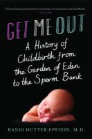 Get Me Out: A History Of Childbirth From The Garden Of Eden To The Sperm Ban
