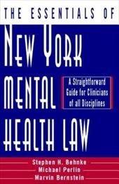 The Essentials of New York Mental Health Law: A Straightforward Guide for Clinicians of All Disciplines - Behnke, Stephen H. / Bernstein, Marvin / Perlin, Michael L.