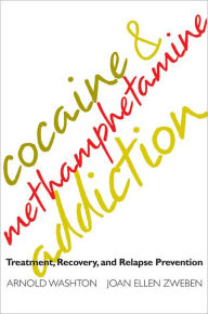 Cocaine and Methamphetamine Addiction: Treatment, Recovery, and Relapse Prevention - Arnold Washton