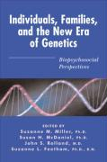 Individuals, Families, and the New Era of Genetics: Biopsychosocial Perspectives