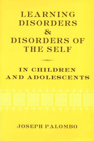 Learning Disorders and Disorders of the Self in Children and Adolescents - Joseph Palombo, Foreword by Bertram J. Cohler
