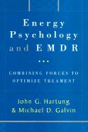 Energy Psychology and EMDR: Combining Forces to Optimize Treatment