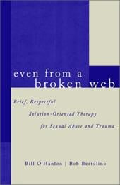 Even from a Broken Web: Brief, Respectful Solution-Oriented Therapy for Sexual Abuse and Trauma - O'Hanlon, Bill / O'Hanlon, William Hudson / Bertolino, Bob A.