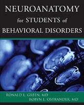 Neuroanatomy for Students of Behavioral Disorders - Green, Ronald L. / Ostrander, Robyn L.