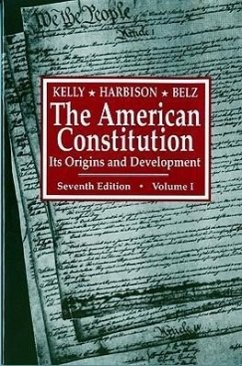 The American Constitution: Its Origins and Development - Belz, Herman Harbison, Winfred Kelly, Alfred H.