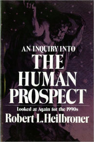 An Inquiry into the Human Prospect: Updated & Reconsidered for the Nineteen Nineties - Robert L. Heilbroner