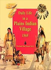 Daily Life in a Plains Indian Village 1868 - Terry, Michael