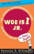 Woe Is I JR.: The Younger Grammarphobe's Guide to Better English in Plain English