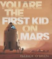 You Are the First Kid on Mars - O'Brien, Patrick