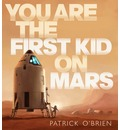 You Are the First Kid on Mars - Patrick O'Brien