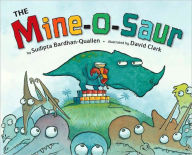 The Mine-O-Saur - Sudipta Bardhan-Quallen