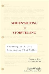 Screenwriting Is Storytelling: Creating an A-List Screenplay That Sells! - Wright, Kate / Miller, Arthur
