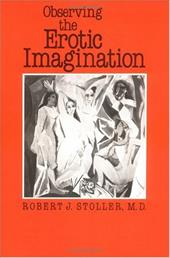 Observing the Erotic Imagination - Stoller, Robert J.