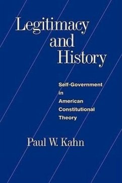 Legitimacy and History: Self-Government in American Constitutional Theory - Kahn, Paul W.