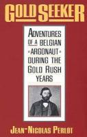 Gold Seeker: Adventures of a Belgian Argonaut During the Gold Rush Years