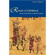 Rituals of Childhood : Jewish Acculturation in Medieval Europe - Ivan G. Marcus