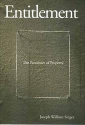 Entitlement: The Paradoxes of Property - Singer, Joseph William