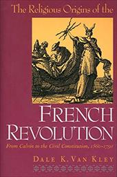 The Religious Origins of the French Revolution: From Calvin to the Civil Constitution, 1560-1791 - Van Kley, Dale K.
