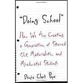 Doing School : How We Are Creating A Generation Of Stressed-Out, Materialistic, And Miseducated Students - Denise Clark