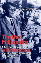 The Red Millionaire: A Political Biography of Willy Munzenberg, Moscow's Secret Propaganda Tsar in the West - McMeekin, Sean