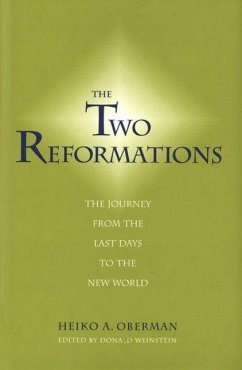 The Two Reformations: The Journey from the Last Days to the New World - Oberman, Heiko A.