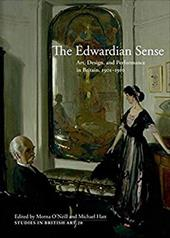 The Edwardian Sense: Art, Design, and Performance in Britain, 1901-1910 - O'Neill, Morna / Hatt, Michael
