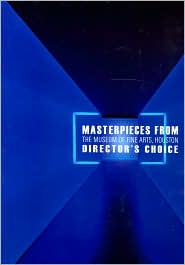 Masterpieces from The Museum of Fine Arts, Houston: Director's Choice - Peter C. Marzio (Introduction), Contribution by Museum of Fine Arts, Houston Staff