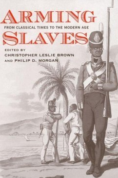 Arming Slaves: From Classical Times to the Modern Age - Herausgeber: Brown, Christopher Leslie Morgan, Philip D.