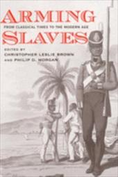 Arming Slaves: From Classical Times to the Modern Age - Brown, Christopher / Morgan, Philip