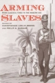 Arming Slaves - Christopher Leslie Brown; Philip D. Morgan