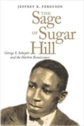 The Sage of Sugar Hill: George S. Schuyler and the Harlem Renaissance - Ferguson, Jeffrey B.