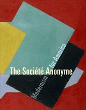 The Societe Anonyme: Modernism for America - Gross, Jennifer R. / Bohan, Ruth L. / Greenberg, Susan