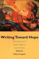Writing Toward Hope: The Literature Of Human Rights In Latin America