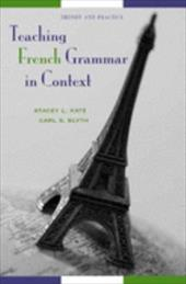 Teaching French Grammar in Context: Theory and Practice - Katz, Stacey L. / Blyth, Carl S.