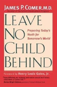 Leave No Child Behind: Preparing Today's Youth for Tomorrow's World - Comer, James