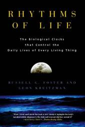 Rhythms of Life: The Biological Clocks That Control the Daily Lives of Every Living Thing - Foster, Russell G. / Kreitzman, Leon