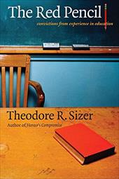 The Red Pencil: Convictions from Experience in Education - Sizer, Theodore