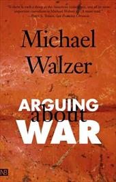 Arguing about War - Walzer, Michael