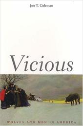 Vicious: Wolves and Men in America - Coleman, Jon T.