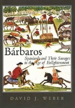 Barbaros: Spaniards and Their Savages in the Age of Enlightenment - Weber, David J.