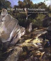 In the Forest of Fontainebleau: Painters and Photographers from Corot to Monet